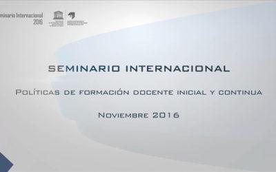 SEMINARIO INTERNACIONAL 2016 – Políticas de formación docente inicial y continua – Jornada 2